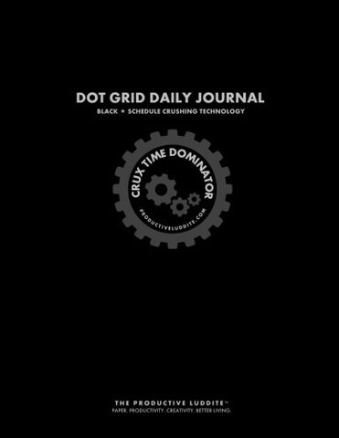 Crux Time Dominator: Dot Grid Daily Journal Black: Schedule Crushing Technology