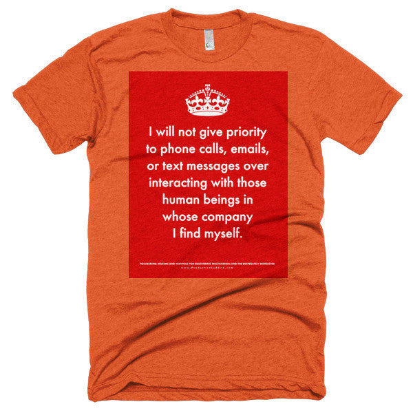 T-Shirt: Focuscrime: I will not give priority to phone calls, emails, or text messages over interacting with those human beings in  whose company I find myself
