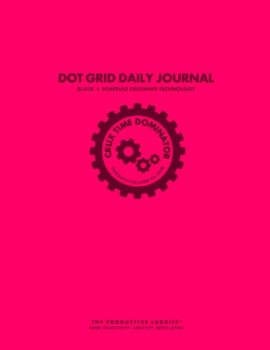Crux Time Dominator: Dot Grid Daily Journal Pink: Schedule Crushing Technology