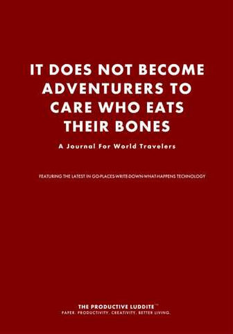 It does not become adventurers to care who eats their bones. by Productive Luddite Notebooks (ProductiveLuddite.com)