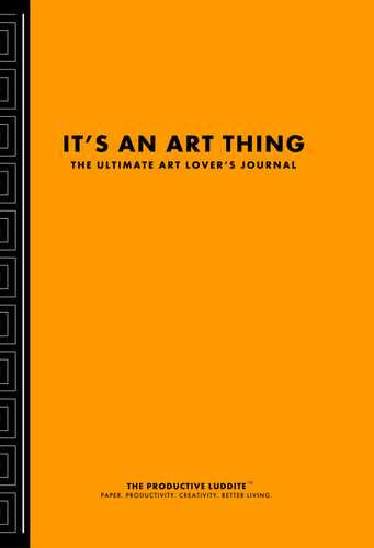 It's An Art Thing: The Ultimate Art Lover's Journal by Productive Luddite Notebooks (ProductiveLuddite.com)