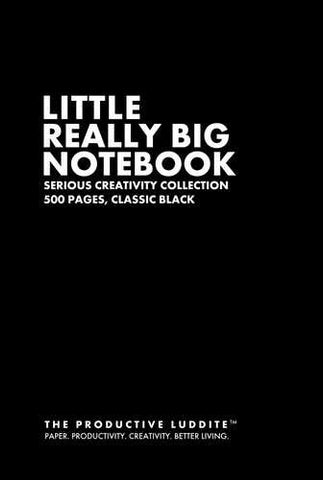 Little Really Big Notebook: Serious Creativity Collection, 500 Pages, Classic Black by Productive Luddite Notebooks (ProductiveLuddite.com)