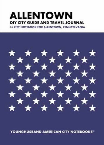 Allentown DIY City Guide and Travel Journal by Younghusband American City Notebooks (ProductiveLuddite.com)