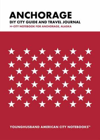 Anchorage DIY City Guide and Travel Journal by Younghusband American City Notebooks (ProductiveLuddite.com)