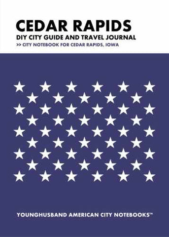 Cedar Rapids DIY City Guide and Travel Journal by Younghusband American City Notebooks (ProductiveLuddite.com)
