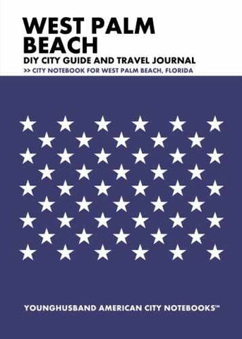 West Palm Beach DIY City Guide and Travel Journal by Younghusband American City Notebooks (ProductiveLuddite.com)