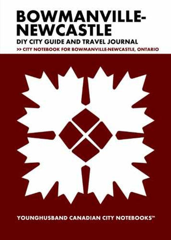 Bowmanville-Newcastle DIY City Guide and Travel Journal by Younghusband Canadian City Notebooks (ProductiveLuddite.com)