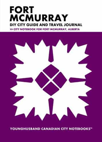 Fort McMurray DIY City Guide and Travel Journal by Younghusband Canadian City Notebooks (ProductiveLuddite.com)