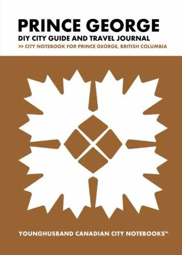 Prince George DIY City Guide and Travel Journal by Younghusband Canadian City Notebooks (ProductiveLuddite.com)