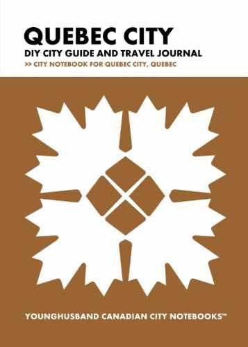 Quebec City DIY City Guide and Travel Journal by Younghusband Canadian City Notebooks (ProductiveLuddite.com)