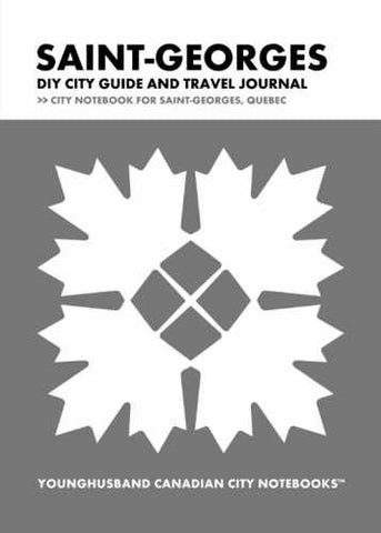 Saint-Georges DIY City Guide and Travel Journal by Younghusband Canadian City Notebooks (ProductiveLuddite.com)
