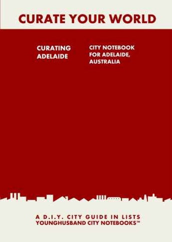 Curating Adelaide: City Notebook For Adelaide, Australia by Younghusband City Notebooks (ProductiveLuddite.com)