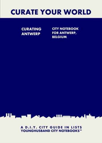 Curating Antwerp: City Notebook For Antwerp, Belgium by Younghusband City Notebooks (ProductiveLuddite.com)