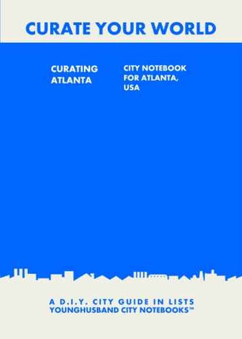Curating Atlanta: City Notebook For Atlanta, USA by Younghusband City Notebooks (ProductiveLuddite.com)
