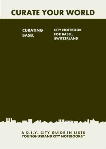Curating Basel: City Notebook For Basel, Switzerland by Younghusband City Notebooks (ProductiveLuddite.com)