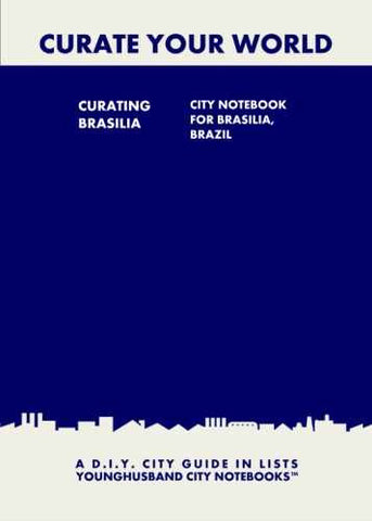 Curating Brasilia: City Notebook For Brasilia, Brazil by Younghusband City Notebooks (ProductiveLuddite.com)