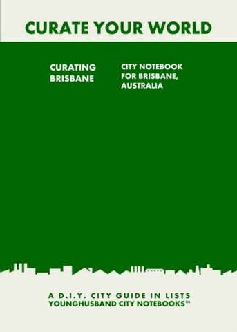 Curating Brisbane: City Notebook For Brisbane, Australia by Younghusband City Notebooks (ProductiveLuddite.com)