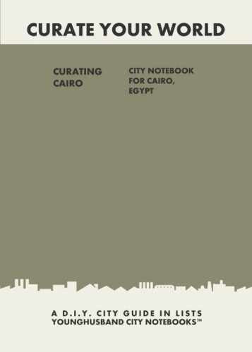Curating Cairo: City Notebook For Cairo, Egypt by Younghusband City Notebooks (ProductiveLuddite.com)