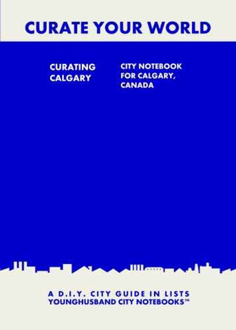 Curating Calgary: City Notebook For Calgary, Canada by Younghusband City Notebooks (ProductiveLuddite.com)