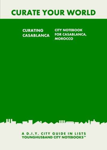 Curating Casablanca: City Notebook For Casablanca, Morocco by Younghusband City Notebooks (ProductiveLuddite.com)