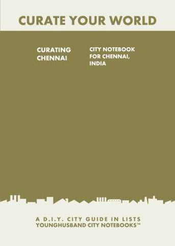 Curating Chennai: City Notebook For Chennai, India by Younghusband City Notebooks (ProductiveLuddite.com)