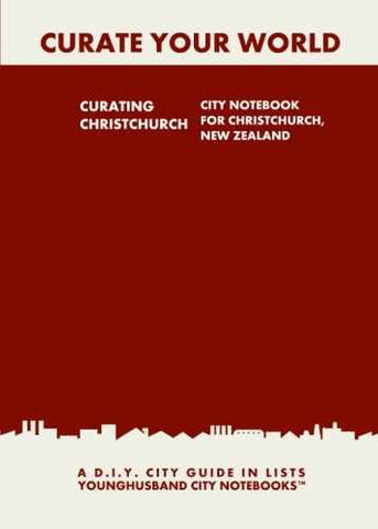Curating Christchurch: City Notebook For Christchurch, New Zealand by Younghusband City Notebooks (ProductiveLuddite.com)