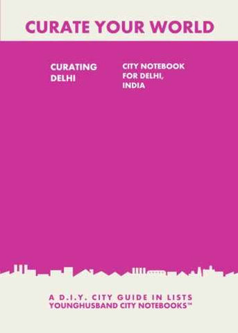 Curating Delhi: City Notebook For Delhi, India by Younghusband City Notebooks (ProductiveLuddite.com)