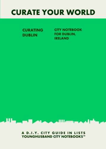Curating Dublin: City Notebook For Dublin, Ireland by Younghusband City Notebooks (ProductiveLuddite.com)