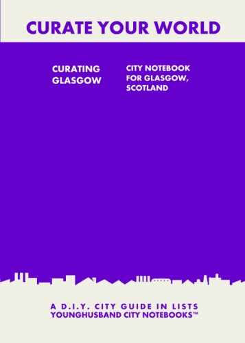 Curating Glasgow: City Notebook For Glasgow, Scotland by Younghusband City Notebooks (ProductiveLuddite.com)
