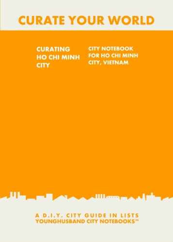 Curating Ho Chi Minh City: City Notebook For Ho Chi Minh City, Vietnam by Younghusband City Notebooks (ProductiveLuddite.com)
