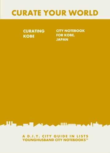 Curating Kobe: City Notebook For Kobe, Japan by Younghusband City Notebooks (ProductiveLuddite.com)