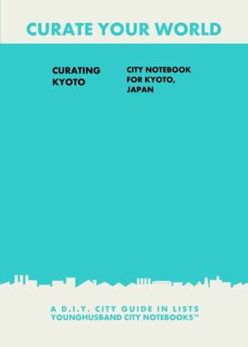 Curating Kyoto: City Notebook For Kyoto, Japan by Younghusband City Notebooks (ProductiveLuddite.com)