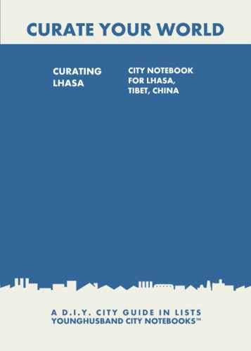 Curating Lhasa: City Notebook For Lhasa, Tibet, China by Younghusband City Notebooks (ProductiveLuddite.com)