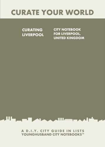 Curating Liverpool: City Notebook For Liverpool, United Kingdom by Younghusband City Notebooks (ProductiveLuddite.com)