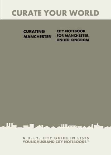 Curating Manchester: City Notebook For Manchester, United Kingdom by Younghusband City Notebooks (ProductiveLuddite.com)