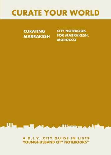 Curating Marrakesh: City Notebook For Marrakesh, Morocco by Younghusband City Notebooks (ProductiveLuddite.com)