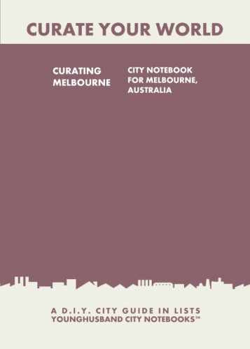 Curating Melbourne: City Notebook For Melbourne, Australia by Younghusband City Notebooks (ProductiveLuddite.com)