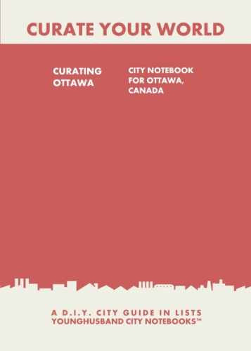 Curating Ottawa: City Notebook For Ottawa, Canada by Younghusband City Notebooks (ProductiveLuddite.com)