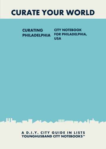 Curating Philadelphia: City Notebook For Philadelphia, USA by Younghusband City Notebooks (ProductiveLuddite.com)