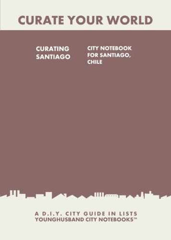 Curating Santiago: City Notebook For Santiago, Chile by Younghusband City Notebooks (ProductiveLuddite.com)