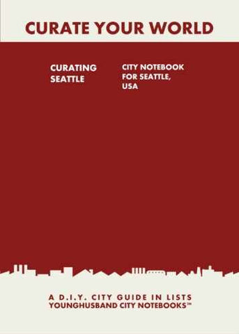 Curating Seattle: City Notebook For Seattle, USA by Younghusband City Notebooks (ProductiveLuddite.com)