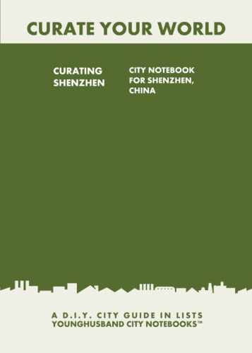 Curating Shenzhen: City Notebook For Shenzhen, China by Younghusband City Notebooks (ProductiveLuddite.com)