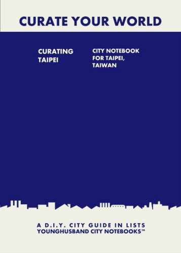 Curating Taipei: City Notebook For Taipei, Taiwan by Younghusband City Notebooks (ProductiveLuddite.com)