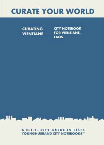 Curating Vientiane: City Notebook For Vientiane, Laos by Younghusband City Notebooks (ProductiveLuddite.com)