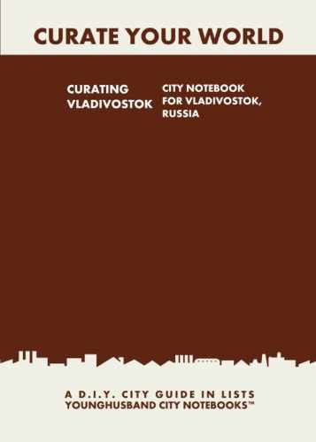 Curating Vladivostok: City Notebook For Vladivostok, Russia by Younghusband City Notebooks (ProductiveLuddite.com)