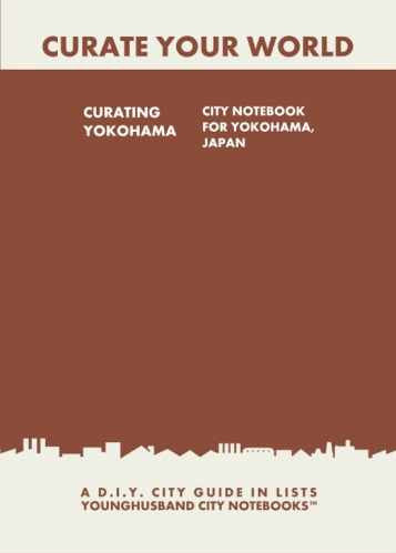 Curating Yokohama: City Notebook For Yokohama, Japan by Younghusband City Notebooks (ProductiveLuddite.com)