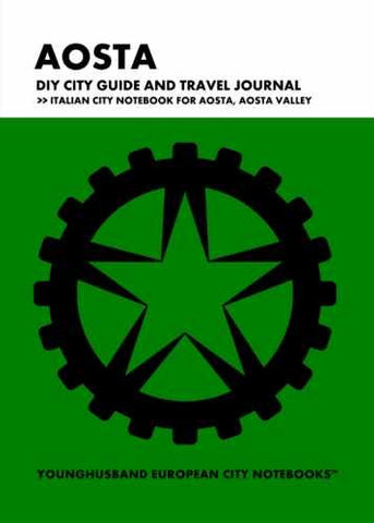 Aosta DIY City Guide and Travel Journal by Younghusband European City Notebooks (ProductiveLuddite.com)