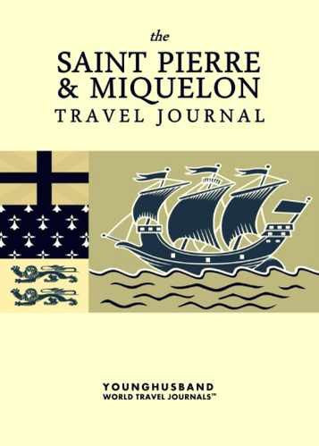 The Saint Pierre & Miquelon Travel Journal by Younghusband World Travel Journals (ProductiveLuddite.com)