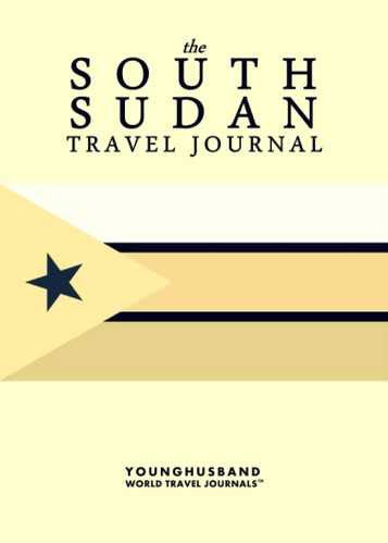 The South Sudan Travel Journal by Younghusband World Travel Journals (ProductiveLuddite.com)
