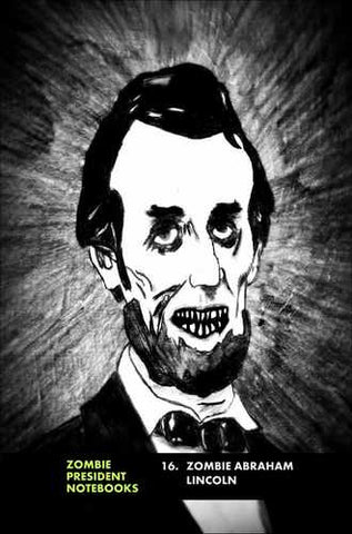 16. Zombie Abraham Lincoln  by Zombie President Notebooks (ProductiveLuddite.com)